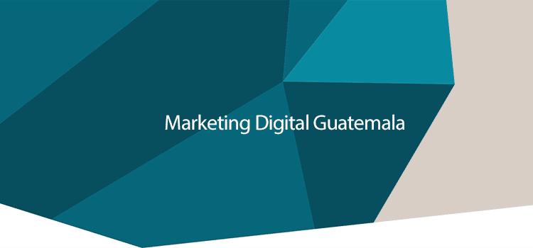 Marketing Digital en Guatemala